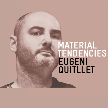 Material Tendencies: Eugeni Quitllet