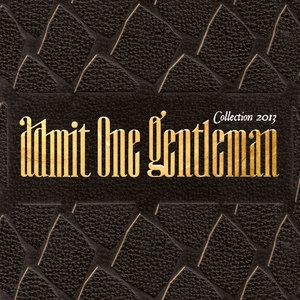 ADMIT ONE GENTLEMAN - COLLECTION 2013