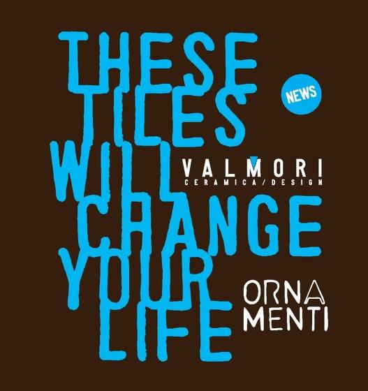 Valmori Ceramica These tiles will change you life | News - Ornamenti