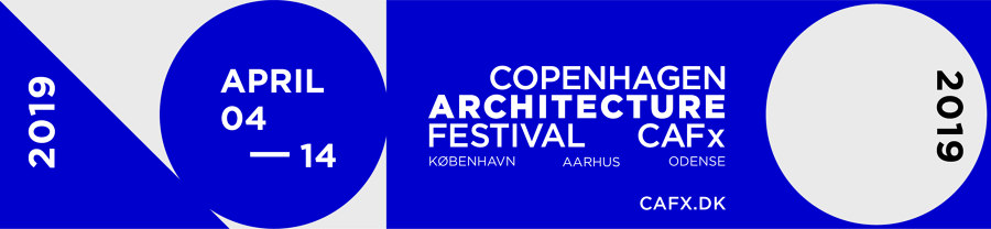 COPENHAGEN ARCHITECTURE FESTIVAL X 2019   Industry News