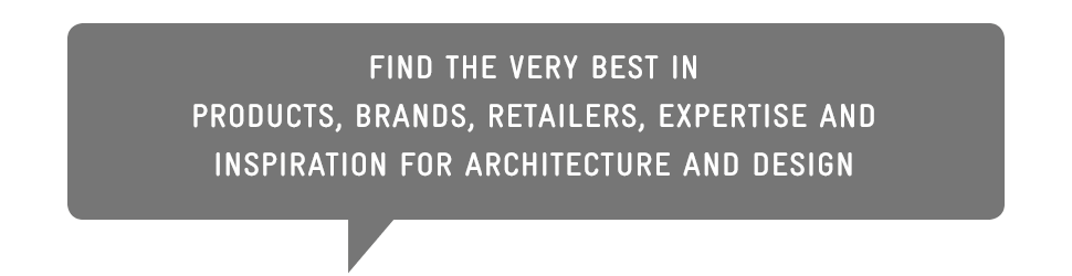Find the very best in products, brands, retailers, expertise and inspiration for architecture and design
