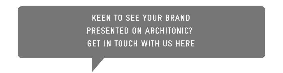 Keen to see your brand presented on Architonic? Get in touch with us here