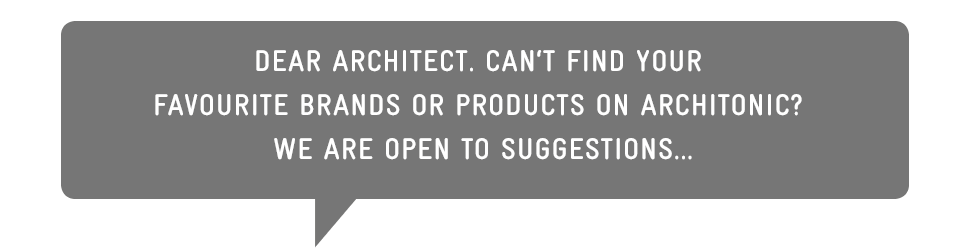 Dear architect. Can't find your favourite brands or products on Architonic? We are open to suggestions...