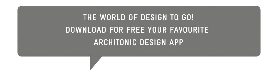 The world of design to go! Download for free your favourite Architonic design app